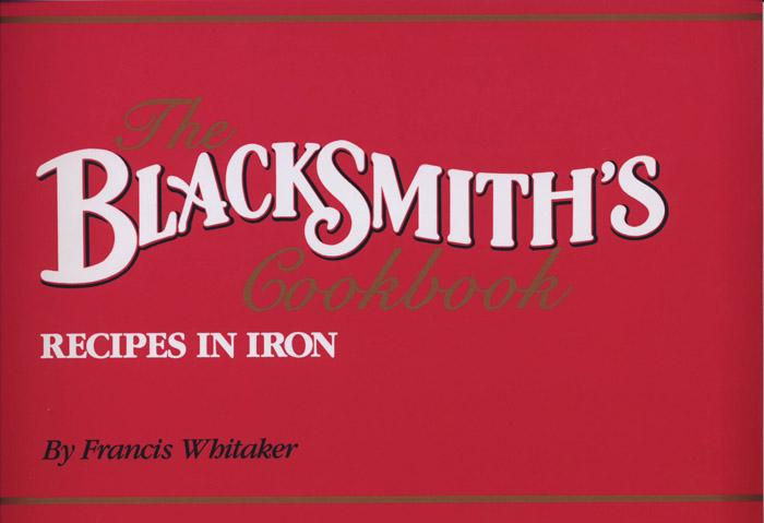 Blacksmith's Cookbook The: Recipes in Iron